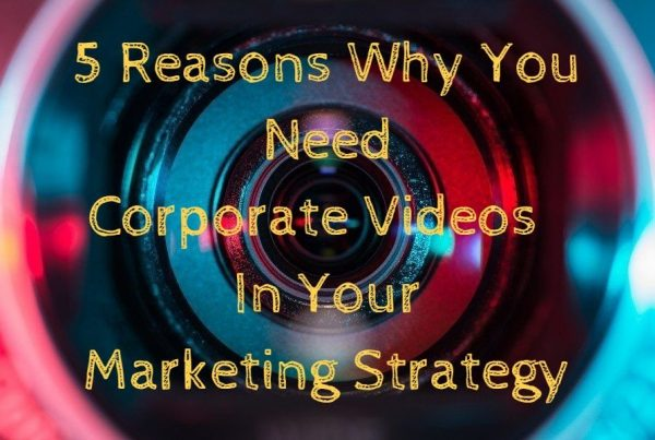 5 Reasons Why You Need Corporate Videos In Your Marketing Strategy 32111